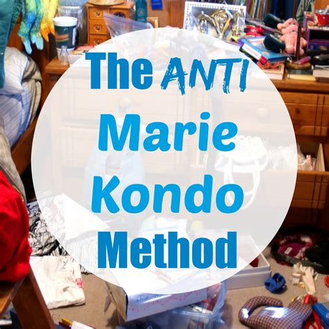 marie kondo tips the anti marie kondo method