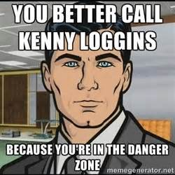 Danger Zone Meme - kenny loggins archer quotes quotesgram