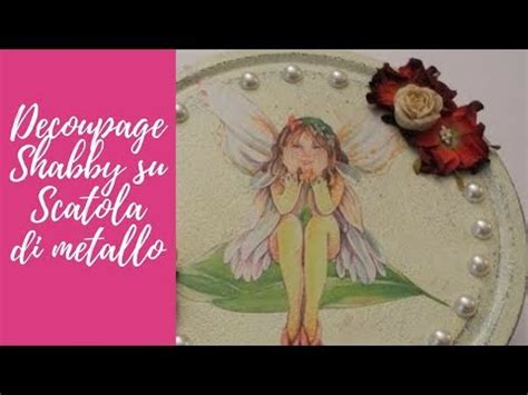 tutorial decoupage su metallo tutorial decoupage e shabby chic su scatola di metallo