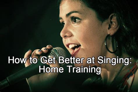 how to get better at singing home singing community
