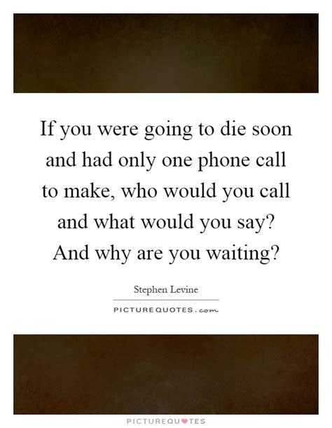 If I Were A Phone I Would Be by If You Were Going To Die Soon And Had Only One Phone Call