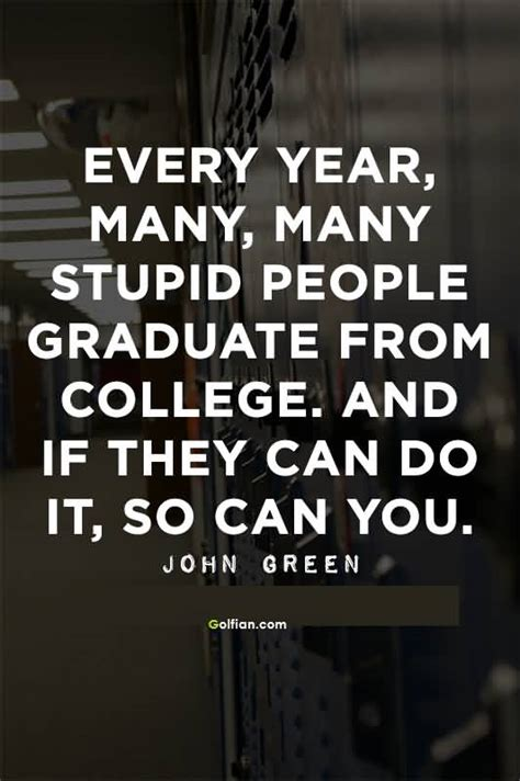 college quotes every year many many stupid people graduate