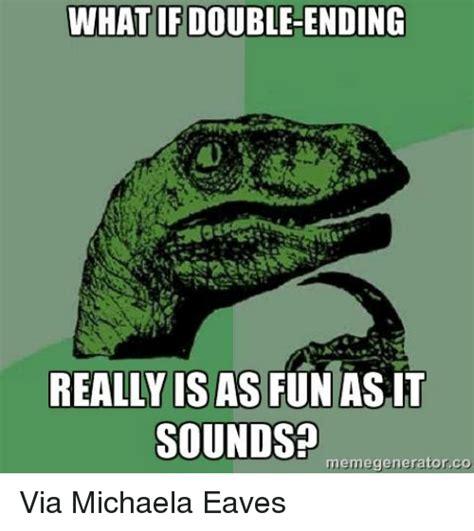 Michaela Meme - 25 best memes about double ending double ending memes