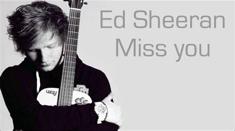 Ed Sheeran Miss U Mp3 Download | ed sheeran miss you lyrics youtube