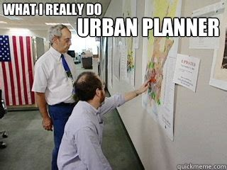 Urban Planning Memes - urban planner what i really do urban planner quickmeme
