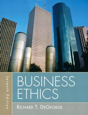 Business Ethics Book For Mba Free by Business Ethics 7th Edition By Richard T Degeorge