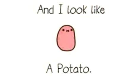 like a potato i m a kawaii potato