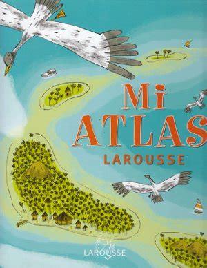 mi atlas larousse mi 8415411723 librer 237 a desnivel mi atlas larousse beno 238 t delalandre