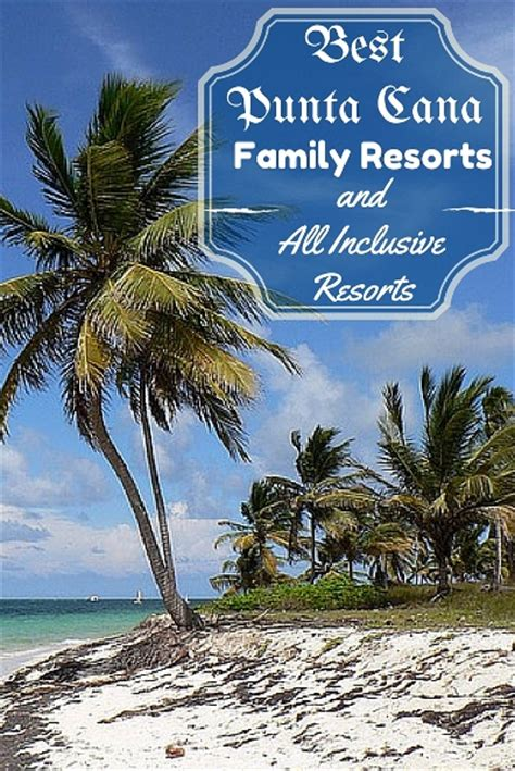 best resorts punta cana best punta cana family resorts and all inclusive resorts