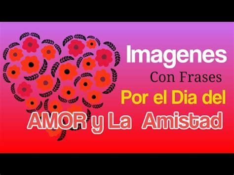 imagenes de amor y amistad youtube imagenes con frases por el dia del amor y la amistad youtube