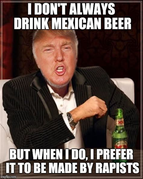 mexican martini meme what trump really meant to say imgflip