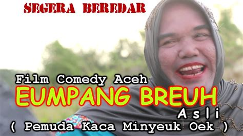 film komedi aceh eumpang breuh film comedy aceh eumpang breuh asli trailer hd video