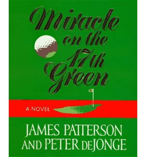 Miracle On The 17th Green Free Miracle On The 17th Green Patterson Y De Jong 9780316693318