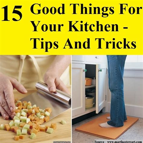 home tips and tricks 15 good things for your kitchen tips and tricks home and