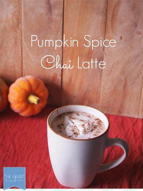 Pumpkin Spice Chai Latte   the Grant life