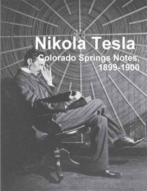 nikola tesla biography amazon nikola tesla colorado springs notes 1899 1900 by nikola