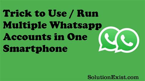 run multiple whatsapp accounts in one android phone multiple whatsapp accounts in one android device three
