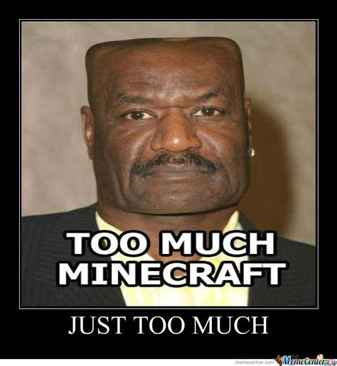 Funny Meme Photo - how do you know you ve been playing minecraft too much