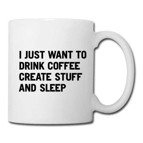 Kaos I Just Want To Drink Coffee Zero X Store i just want to drink coffee create stuff and sleep coffee tea mug crafting sleep and my