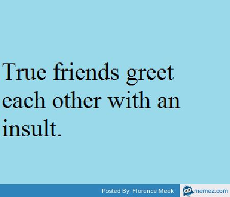 True Friend Meme - true friends memes com