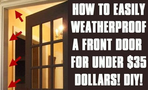 weatherproofing doors how to weatherproof your front door the fast easy method