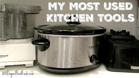 most useful kitchen appliances my most used kitchen tools the top 15 100 days of real food