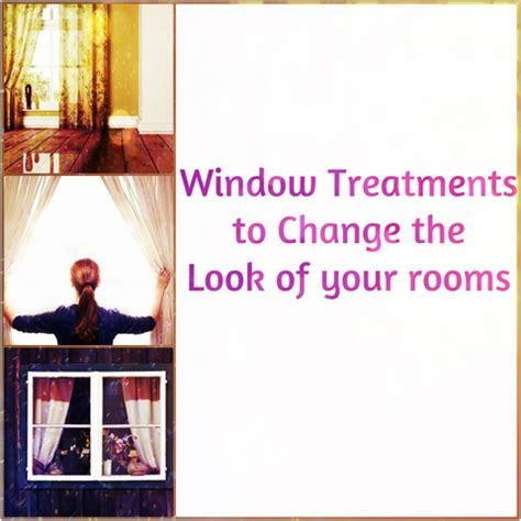 how to change your look best window treatments to change the look of your rooms