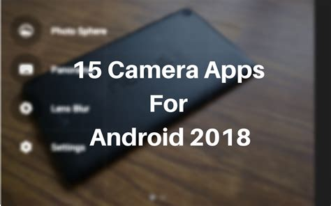 best cameras for android 15 best app for android 2018 apps