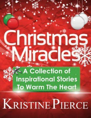 best inspirational christmas stories miracles a collection of inspirational stories to warm the by kristine