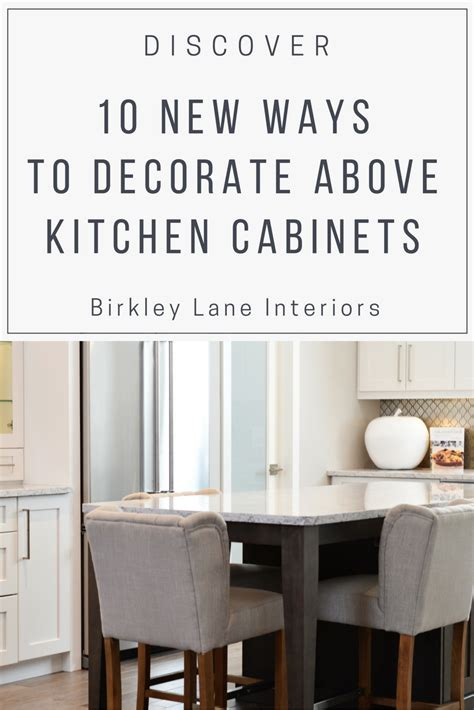 how to decorate kitchen cabinets 10 ways to decorate above kitchen cabinets birkley