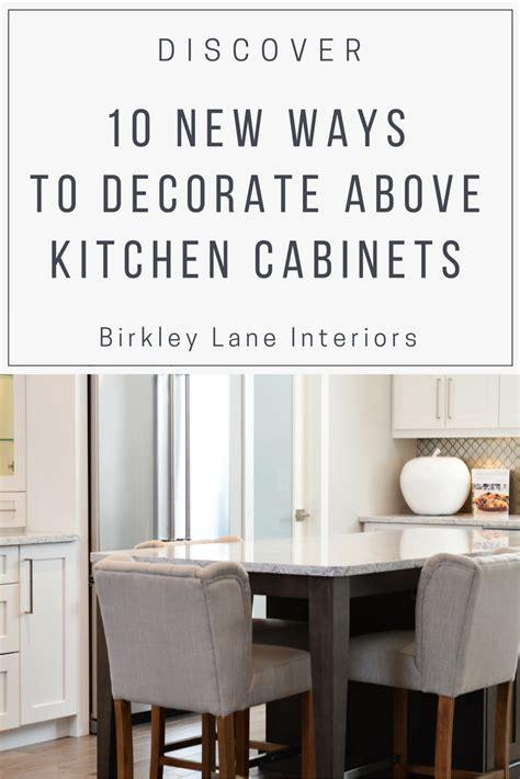 9 ways to decorate awkward space above kitchen wall cabinets 10 ways to decorate above kitchen cabinets birkley lane