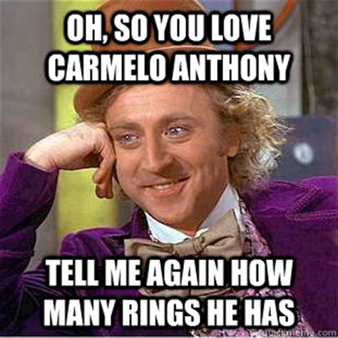 Carmelo Anthony Meme - oh so you love carmelo anthony tell me again how many