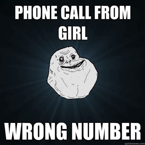 Phone Sex Meme - phone call from girl wrong number forever alone quickmeme