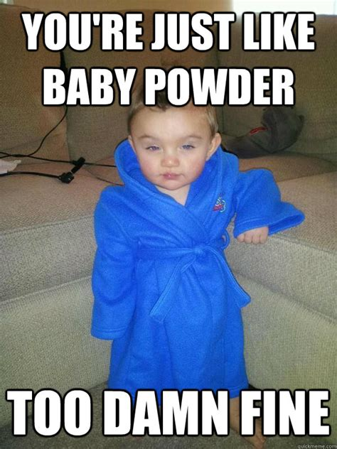 Damn Girl Meme - you re just like baby powder too damn fine suave baby