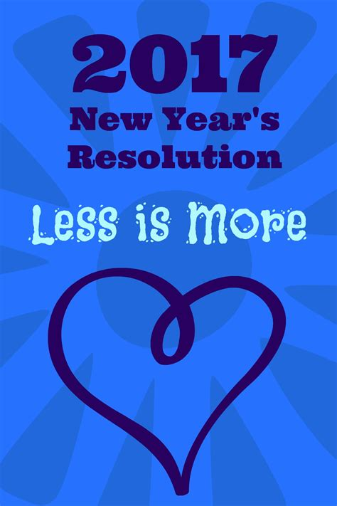 New Years Resolution Less Stress by Less Is More 2017 New Year S Resolution Living A