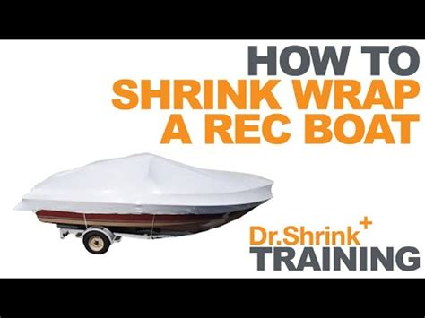 shrink wrap your own boat installing shrink wrap to cover boats doovi