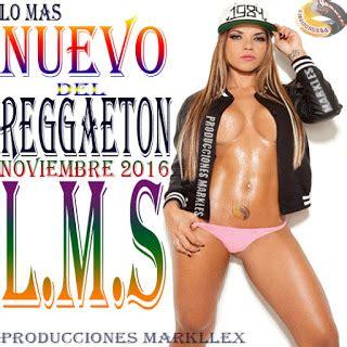 imagenes chidas lo mas nuevo lo mas nuevo del reggaeton de noviembre 2016 jarochos net
