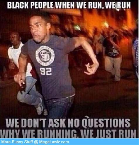 Funny Memes Black People - black people when we run we run funny cool meme image