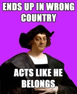 Christopher Columbus Memes - in honor of christopher columbus