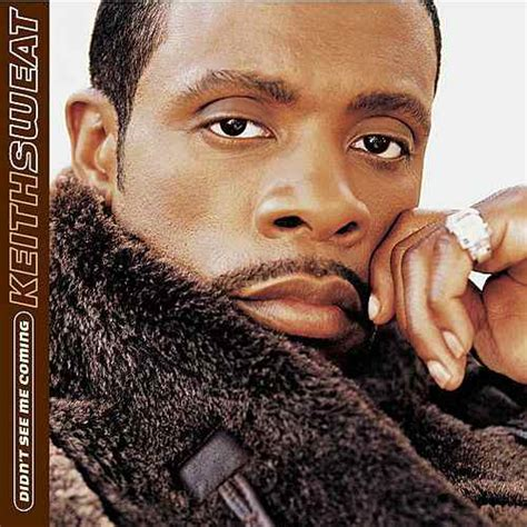 Proves Keith Didnt by Didn T See Me Coming By Keith Sweat Napster