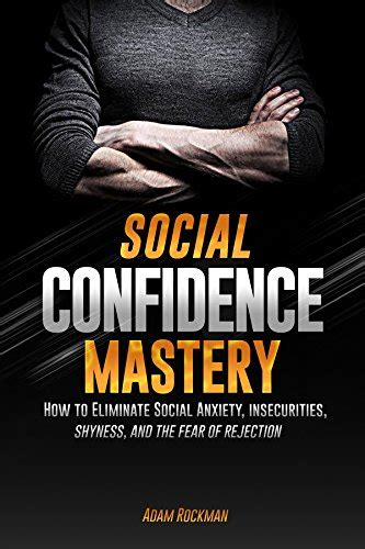 the power of confidence overcome social anxiety books social confidence mastery how to eliminate social anxiety