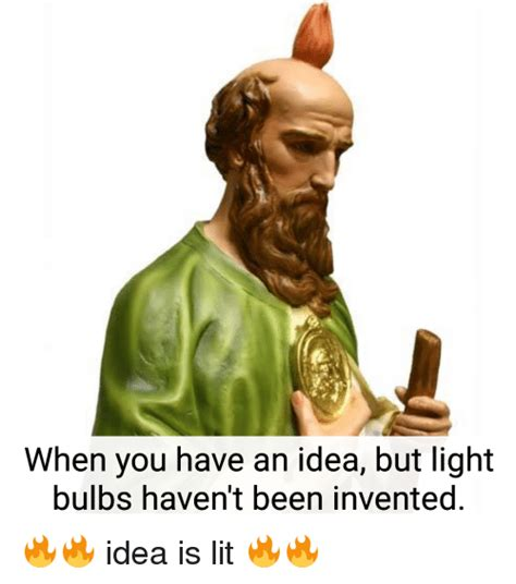 I Have An Idea Meme - when you have an idea but light bulbs haven t been