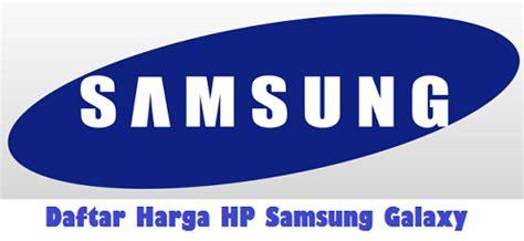 Harga Merek Hp Samsung J1 daftar harga hp samsung galaxy terbaru mei 2016
