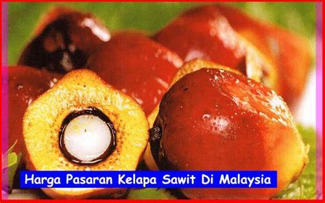 Pasaran Air Di Malaysia Harga Pasaran Kelapa Sawit Di Malaysia Kelapa Sawit Malaysia Malaysia
