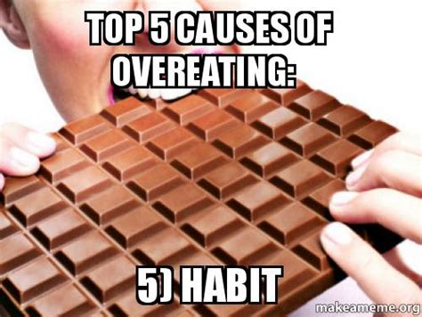 Overeating Meme - top 5 causes of overeating 5 habit make a meme