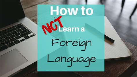 how to study foreign how to not learn a foreign language joy and journey