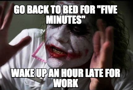 wake back to bed meme creator go back to bed for quot five minutes quot wake up