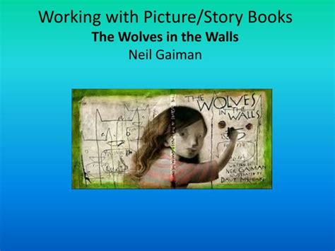 The Wolves In The Walls ppt working with picture story books the wolves in the