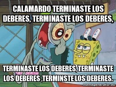 Calamardo Meme - meme personalizado calamardo terminaste los deberes