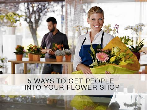 5 Ways to Get People Into Your Flower Shop   Floranext